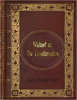 Charles Brockden Brown - Wieland: or, The Transformation