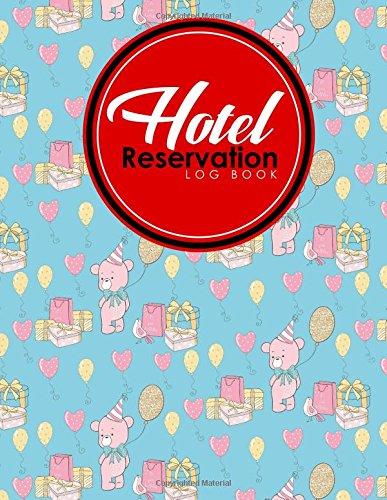 Hotel Reservation Log Book: Booking Reservation System, Reservation Book Sheets, Hotel Reservation Confirmation Template, Reservation Sheet Template, ... (Hotel Reservation Log Books) (Volume 27) ebook