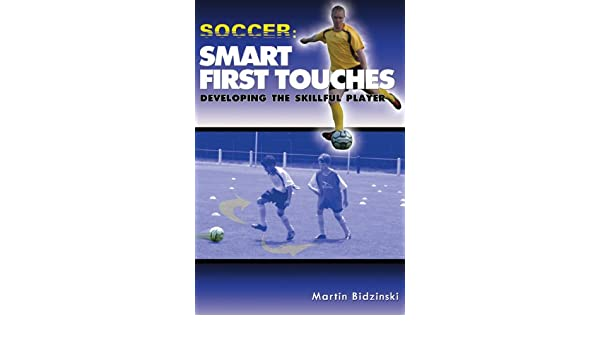 Soccer:Smart First Touches - Developing the Skillful Player ...