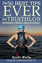 By Scott Welle The 50 Best Tips EVER for Triathlon Swimming, Biking and Running [Paperback] Paperback