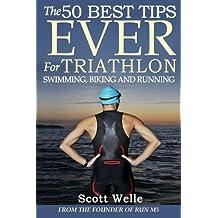By Scott Welle The 50 Best Tips EVER for Triathlon Swimming, Biking and Running [Paperback]