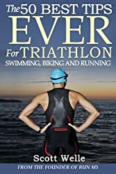 The 50 Best Tips EVER for Triathlon Swimming, Biking and Running by Scott Welle (2014-06-26)
