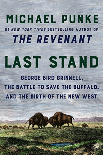 Last Stand: George Bird Grinnell, the Battle to Save the Buffalo, and the Birth of the New West cover
