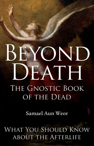 Beyond Death: The Gnostic Book of the Dead: What You Need to Know About the Afterlife by [Aun Weor, Samael]
