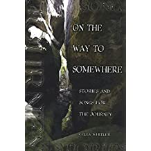 On the Way to Somewhere: Stories and Songs for the Journey