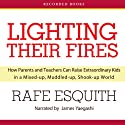 Lighting Their Fires: How Parents and Teachers Can Raise Extraordinary Kids Audiobook by Rafe Esquith Narrated by James Yaegashi