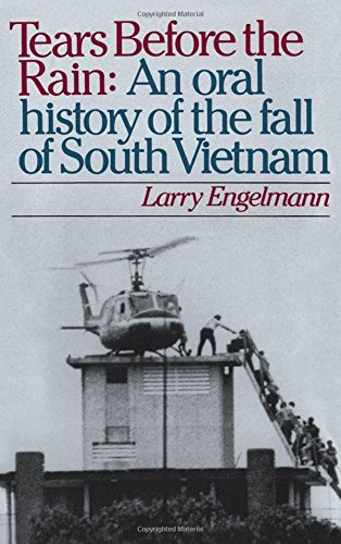 Tears before the Rain: An Oral History of the Fall of South Vietnam
