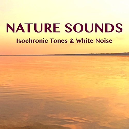 Nature Sounds with Binaural Beats, Isochronic Tones and White Noise for Relaxation, Yoga, Meditation & Sleep, Best Water Sounds & Nature Sounds for Stress Relief & Inner Peace