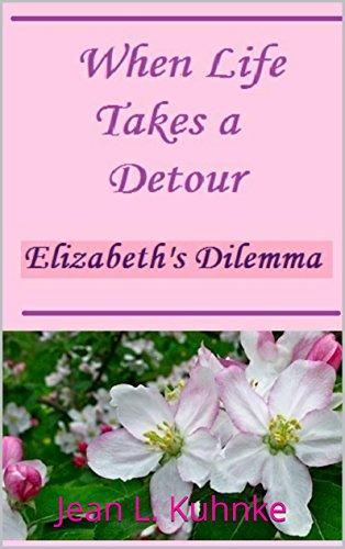 When Life Takes a Detour: Elizabeth's Dilemma by [Kuhnke, Jean L.]
