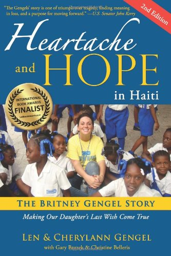 Heartache and Hope in Haiti: The Britney Gengel Story: Making Our Daughter's Last Wish Come True [Second Edition]