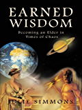 Earned Wisdom: Becoming an Elder in Times of Chaos (English Edition)