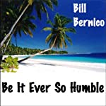 Be It Ever So Humble: A Short Story | Bill Bernico