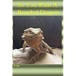 So You Want a Bearded Dragon (Exotic Animal Care)