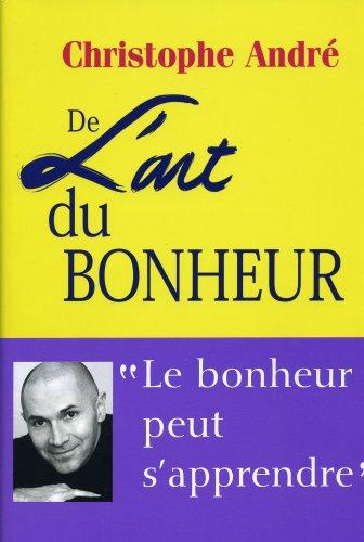 De l'art du bonheur : 25 Leçons pour être heureux Broché – 5 octobre 2006 Christophe André L' Iconoclaste 2913366112 Beaux arts