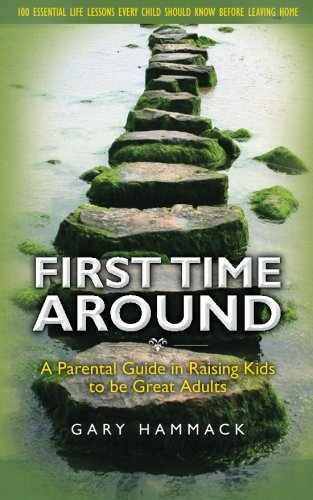 Read Online First Time Around: A Parental Guide in Raising Kids to be Great Adults ebook
