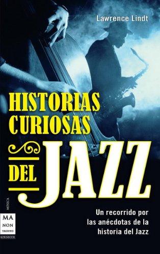 Descargar Libro Historias Curiosas Del Jazz: Un Recorrido Por Las Anecdotas De La Historia Del Jazz Lawrence Lindt
