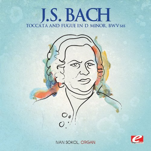 J.S. Bach: Toccata and Fugue in D Minor, BWV 565 (Digitally Remastered) -