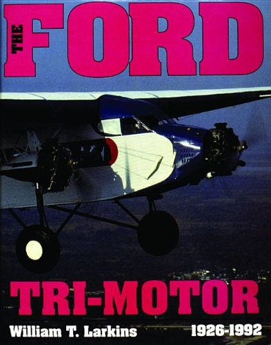 The Ford Tri-Motor 1926-1992: (Schiffer Aviation History)