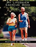 My Lifesaver Exercize Book, Richard C. Beckwith, 1434366510