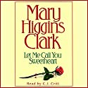 Let Me Call You Sweetheart Audiobook by Mary Higgins Clark Narrated by C. J. Critt