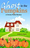 Ghost in the Pumpkins (A Greene Fields Mystery Book 2)