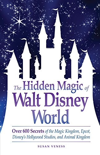 The Hidden Magic of Walt Disney World: Over 600 Secrets of the Magic Kingdom, Epcot, Disney's Hollywood Studios, and Animal Kingdom (Best Way To See Epcot)