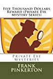 Five Thousand Dollars Reward (Private Eye Mystery Series), Frank Pinkerton, 1492380334