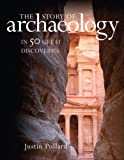 The Story of Archaeology, Justin Pollard, 1847240119