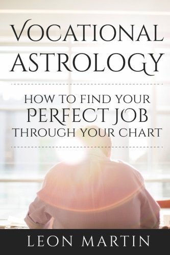 Vocational Astrology: How To Find Your Perfect Job Through Your Chart