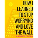How I Learned to Stop Worrying and Love the Wall: (Rethinking the Wall: On Racism, Tourism, and Making History)