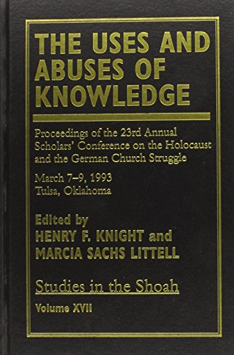 The Uses and Abuses of Knowledge: Proceedings of the 23rd Annual Scholars' Conference on the Holocaust and the German Ch