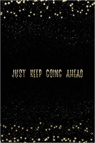 Just Keep Going Ahead Notebook With Inspirational Quotes Inside