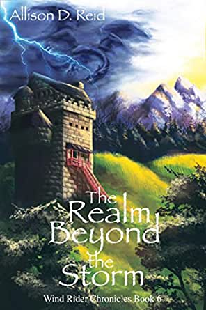 The Realm Beyond the Storm (Wind Rider Chronicles Book 6) - Kindle edition  by Reid, Allison D.. Religion & Spirituality Kindle eBooks @ Amazon.com.