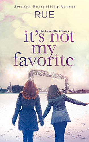 Book: It's Not My Favorite (The Lake Effect Series Book 1) by Rue