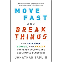 Move Fast and Break Things: How Facebook, Google, and Amazon Cornered Culture and Undermined Democracy