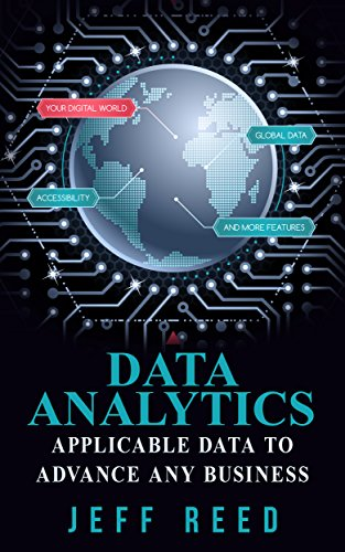 Data Analytics: Applicable Data Analysis to Advance Any Business Using the Power of Data Driven Analytics (Big Data Analytics, Data Science, Business Intelligence Book 6)
