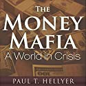 The Money Mafia: A World in Crisis Audiobook by Paul T. Hellyer Narrated by Leslie James