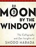 img - for Moon by the Window: The Calligraphy and Zen Insights of Shodo Harada book / textbook / text book