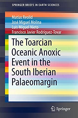 The Toarcian Oceanic Anoxic Event in the South Iberian Palaeomargin (SpringerBriefs in Earth (Jose Luis Rodriguez Book)