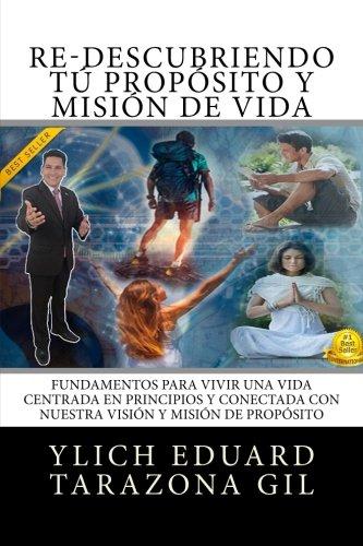 Download Re-Descubriendo TÚ Propósito y Misión de Vida: Fundamentos para Vivir una Vida Centrada en Principios y Conectada con Nuestra Visión y Misión de ... Volumen 4 de 8 (Volume 4) (Spanish Edition) pdf