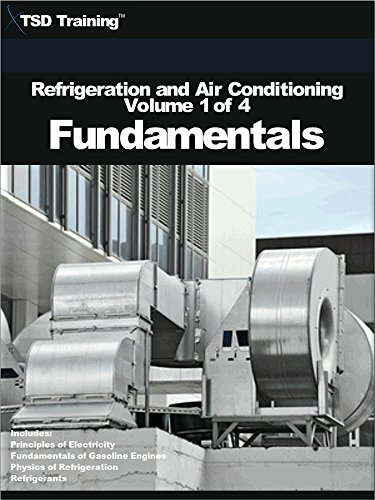 Refrigeration and Air Conditioning Volume 1 of 4 - Fundamentals: Includes Principles of Electricity, Fundamentals of Gasoline...
