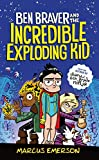 The Super Life of Ben Braver: The Incredible Exploding Kid