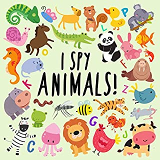 I Spy - Animals!: A Fun Guessing Game for 2-4 Year Olds (I Spy Book Collection)