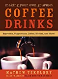 img - for Making Your Own Gourmet Coffee Drinks: Espressos, Cappuccinos, Lattes, Mochas, and More! book / textbook / text book