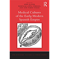 Medical Cultures of the Early Modern Spanish Empire (New Hispanisms: Cultural and Literary Studies) (English Edition)