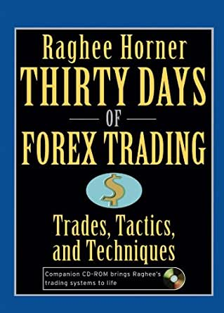 Thirty days of forex trading trades tactics and techniques by raghee horner pdf