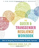 #8: The Queer and Transgender Resilience Workbook: Skills for Navigating Sexual Orientation and Gender Expression (New Harbinger Self-Help Workbook)
