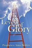 Levels of Glory, Prophetess Anna Bolden, 143891587X