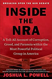Inside the NRA: A Tell-All Account of Corruption, Greed, and Paranoia within the Most Powerful Political Group