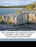 Dictionary of United States History 1492-1895 Four Centuries of History, J. Franklin 1859-1937 Jameson, 1171781024